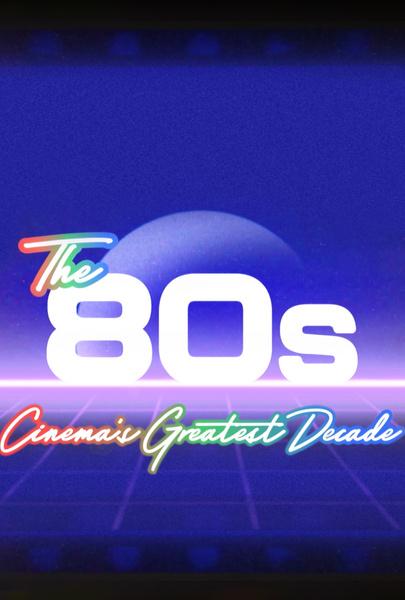 The 80s: Cinema's Greatest Decade