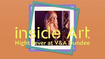 Inside Art: Night Fever At V & A Dundee